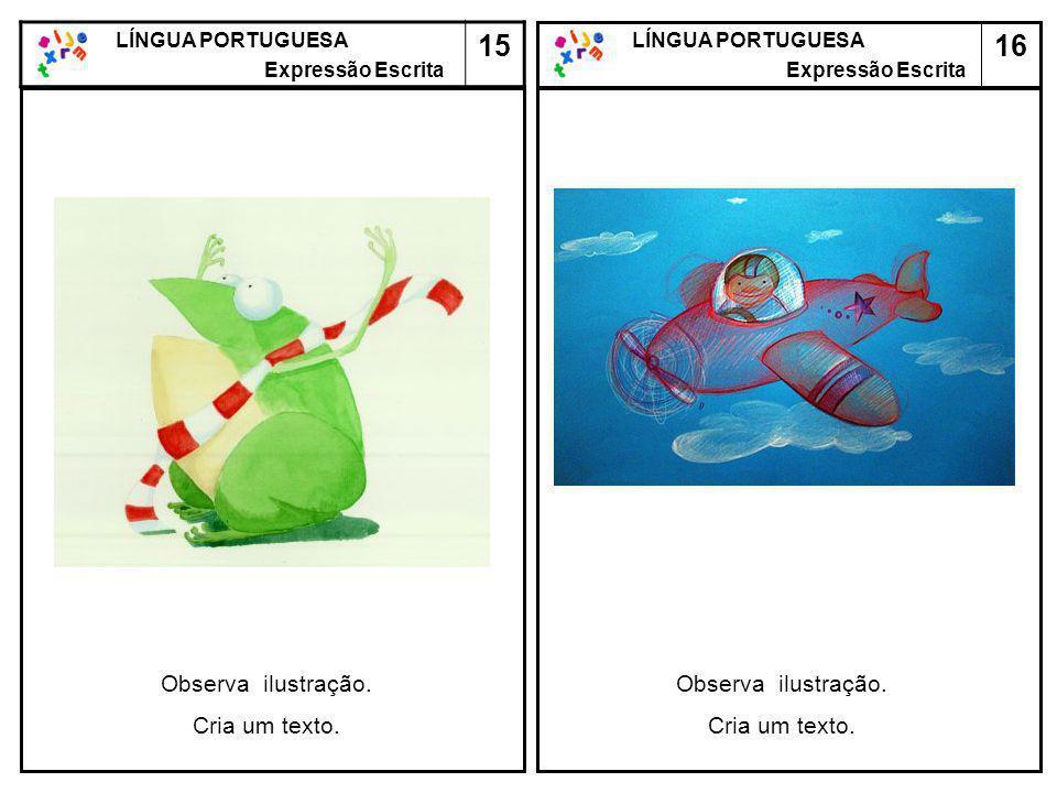 16 LÍNGUA PORTUGUESA Expressão Escrita LÍNGUA PORTUGUESA Expressão Escrita 15 Observa ilustração. Cria um texto. Observa ilustração. Cria um texto.