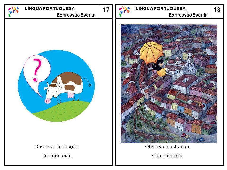 18 LÍNGUA PORTUGUESA Expressão Escrita LÍNGUA PORTUGUESA Expressão Escrita 17 Observa ilustração. Cria um texto. Observa ilustração. Cria um texto.