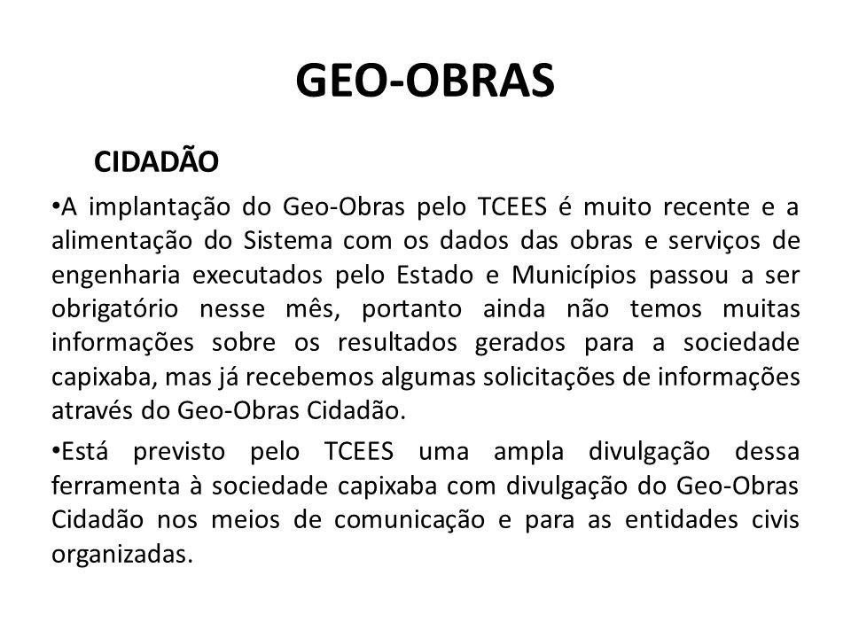 GEO-OBRAS CIDADÃO A implantação do Geo-Obras pelo TCEES é muito recente e a alimentação do Sistema com os dados das obras e serviços de engenharia exe