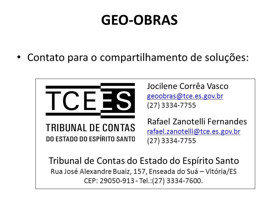 GEO-OBRAS Contato para o compartilhamento de soluções: Jocilene Corrêa Vasco geoobras@tce.es.gov.br (27) 3334-7755 Rafael Zanotelli Fernandes rafael.z