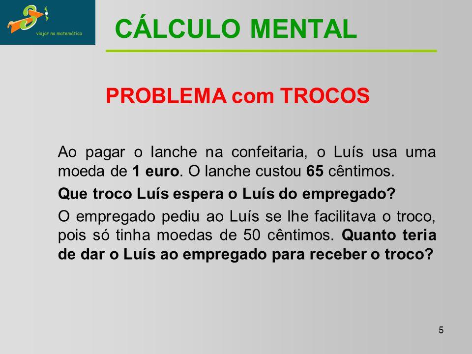 5 CÁLCULO MENTAL PROBLEMA com TROCOS Ao pagar o lanche na confeitaria, o Luís usa uma moeda de 1 euro.