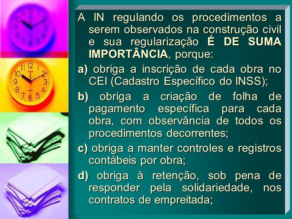 A IN regulando os procedimentos a serem observados na construção civil e sua regularização É DE SUMA IMPORTÂNCIA, porque: a) obriga a inscrição de cad