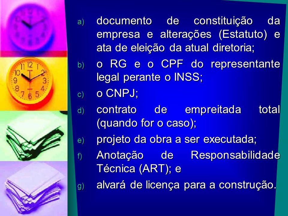 a) documento de constituição da empresa e alterações (Estatuto) e ata de eleição da atual diretoria; b) o RG e o CPF do representante legal perante o