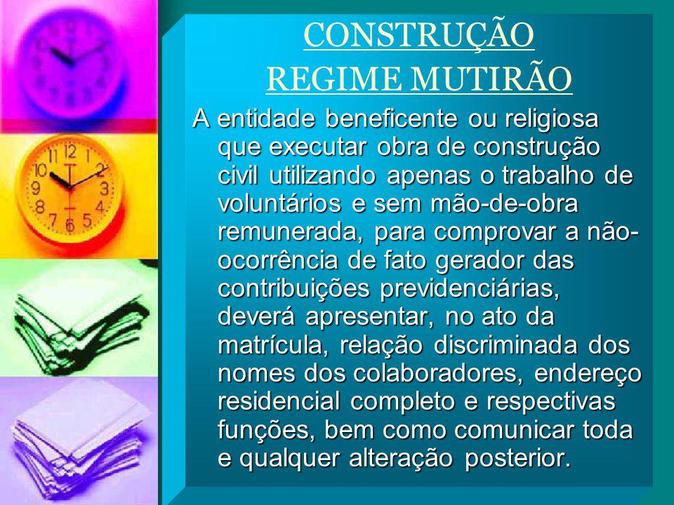 CONSTRUÇÃO REGIME MUTIRÃO A entidade beneficente ou religiosa que executar obra de construção civil utilizando apenas o trabalho de voluntários e sem