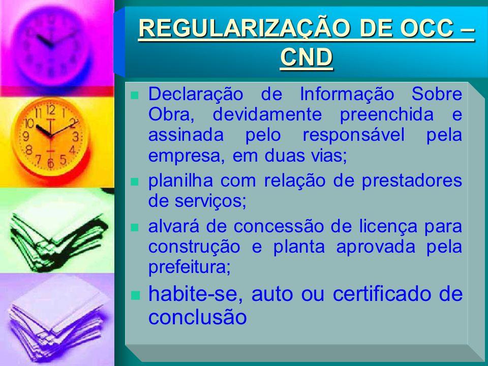 REGULARIZAÇÃO DE OCC – CND Declaração de Informação Sobre Obra, devidamente preenchida e assinada pelo responsável pela empresa, em duas vias; planilh