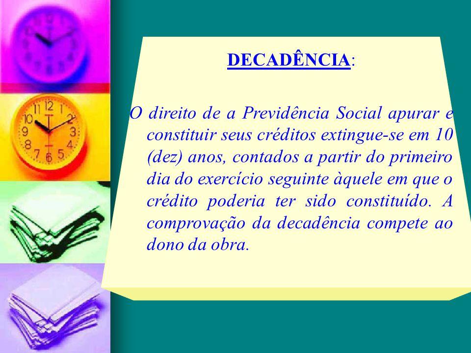 DECADÊNCIA: O direito de a Previdência Social apurar e constituir seus créditos extingue-se em 10 (dez) anos, contados a partir do primeiro dia do exe