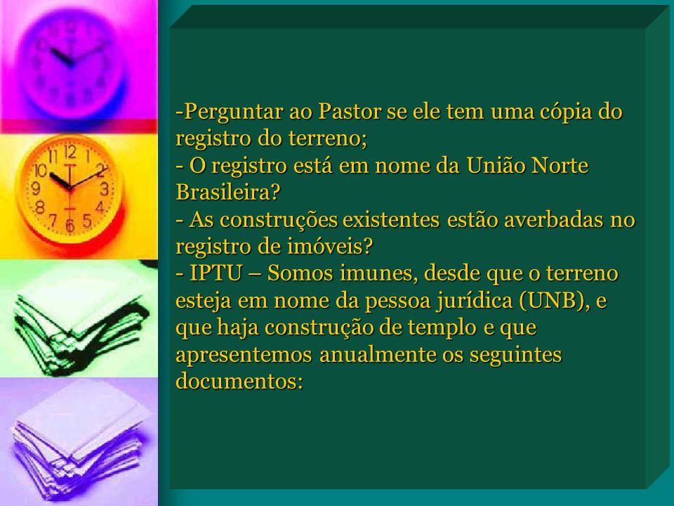 -Perguntar ao Pastor se ele tem uma cópia do registro do terreno; - O registro está em nome da União Norte Brasileira? - As construções existentes est