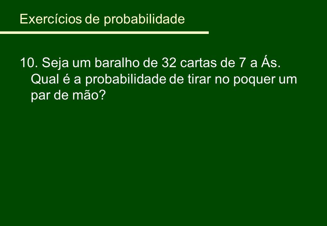 Exercícios de probabilidade 10. Seja um baralho de 32 cartas de 7 a Ás. Qual é a probabilidade de tirar no poquer um par de mão?