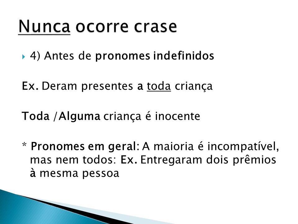  4) Antes de pronomes indefinidos Ex. Deram presentes a toda criança Toda /Alguma criança é inocente * Pronomes em geral: A maioria é incompatível, m