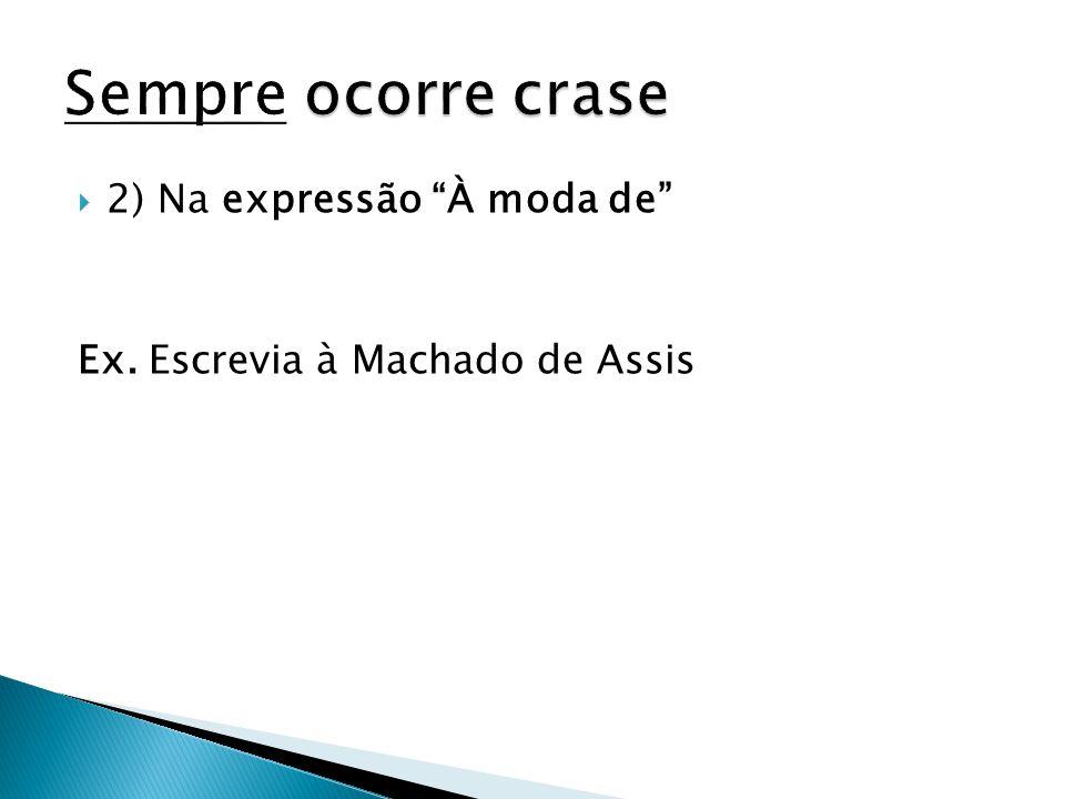 """ 2) Na expressão """"À moda de"""" Ex. Escrevia à Machado de Assis"""