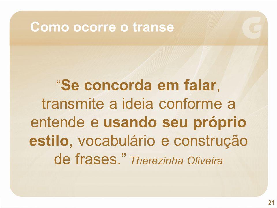 """21 """" Se concorda em falar, transmite a ideia conforme a entende e usando seu próprio estilo, vocabulário e construção de frases."""" Therezinha Oliveira"""
