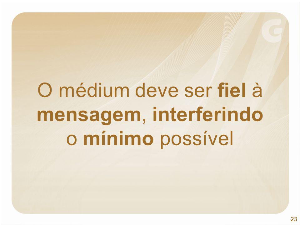 23 O médium deve ser fiel à mensagem, interferindo o mínimo possível