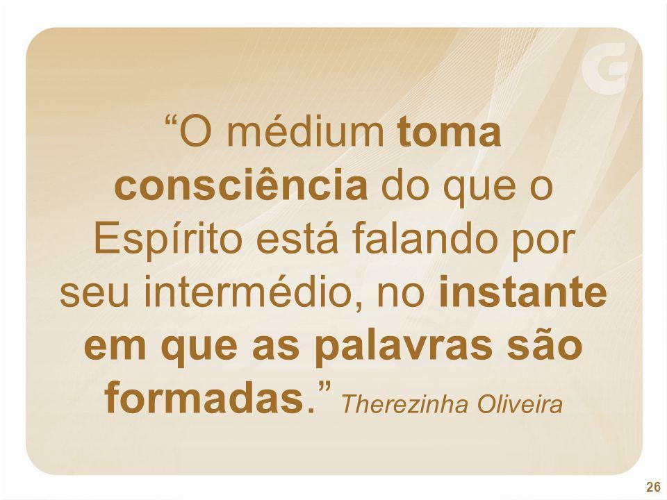 """26 """"O médium toma consciência do que o Espírito está falando por seu intermédio, no instante em que as palavras são formadas."""" Therezinha Oliveira"""