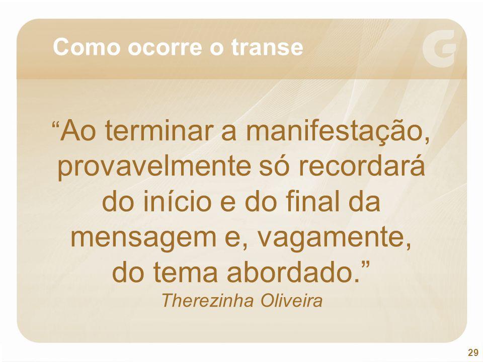 """29 """" Ao terminar a manifestação, provavelmente só recordará do início e do final da mensagem e, vagamente, do tema abordado."""" Therezinha Oliveira Como"""