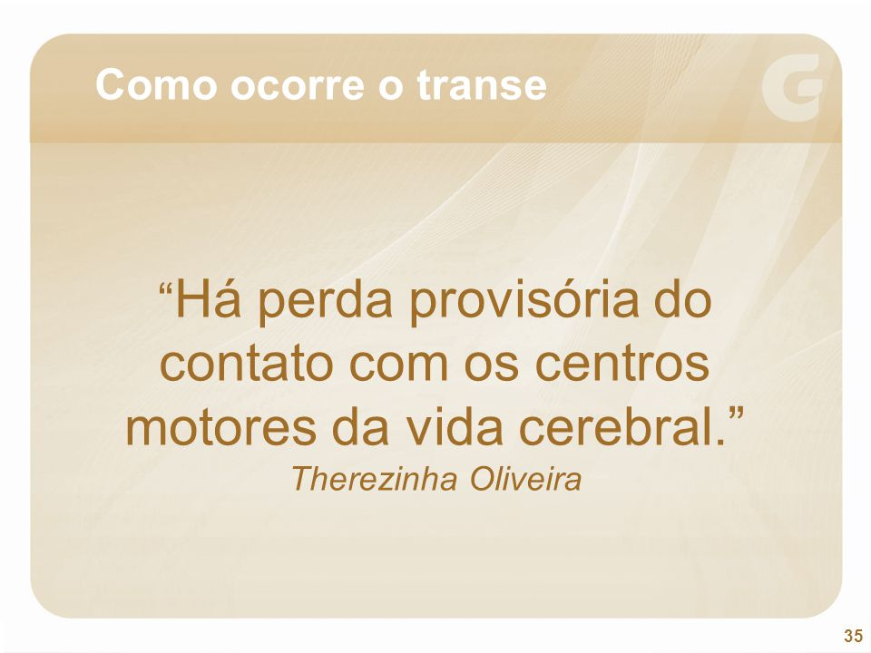 """35 """" Há perda provisória do contato com os centros motores da vida cerebral."""" Therezinha Oliveira Como ocorre o transe"""