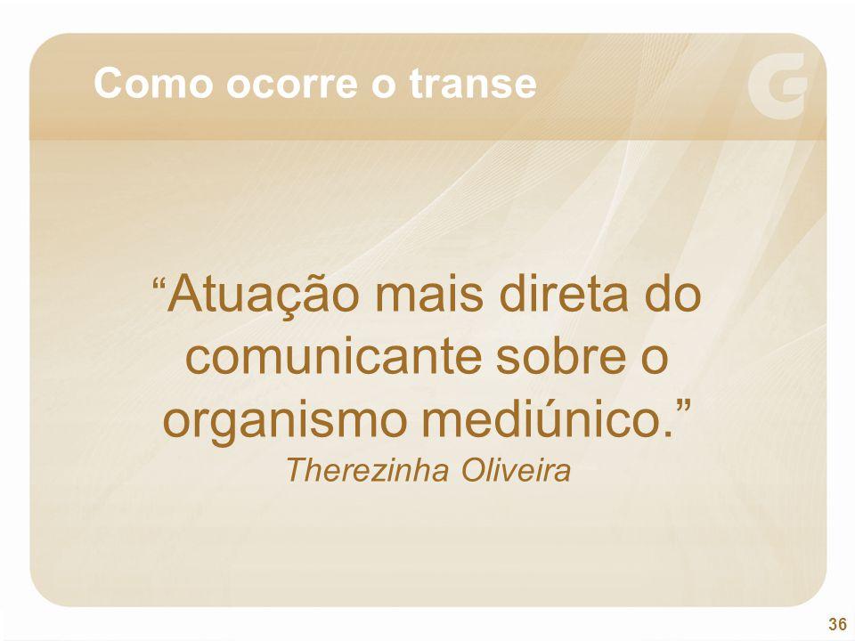 """36 """" Atuação mais direta do comunicante sobre o organismo mediúnico."""" Therezinha Oliveira Como ocorre o transe"""