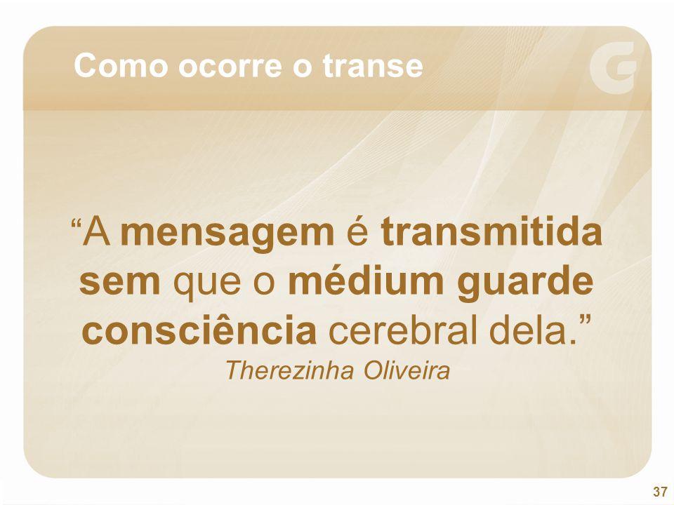 """37 """" A mensagem é transmitida sem que o médium guarde consciência cerebral dela."""" Therezinha Oliveira Como ocorre o transe"""