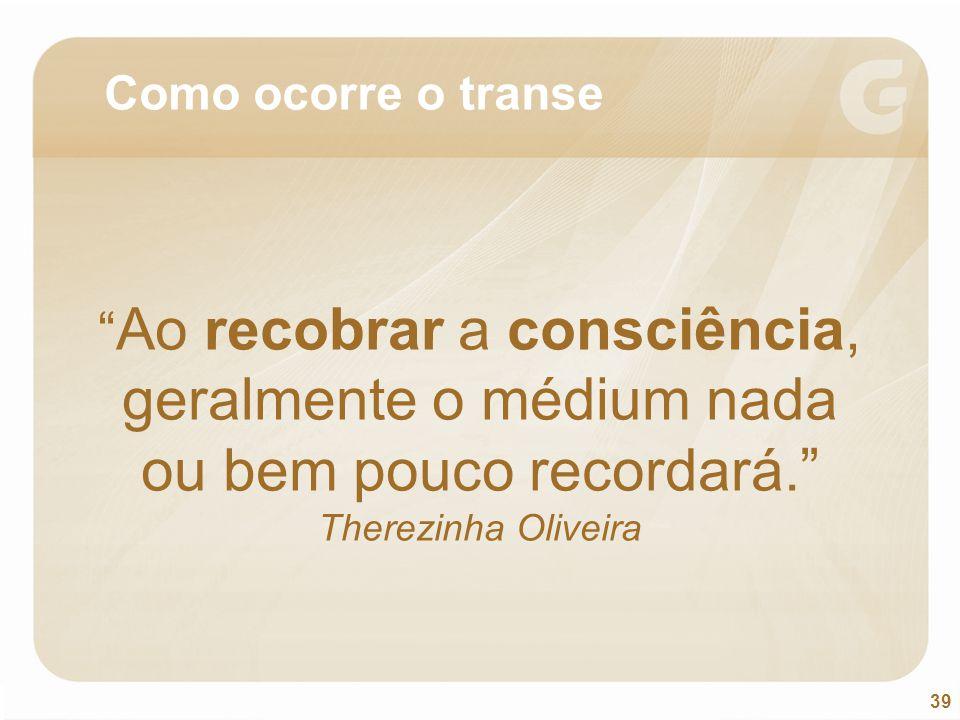 """39 """" Ao recobrar a consciência, geralmente o médium nada ou bem pouco recordará."""" Therezinha Oliveira Como ocorre o transe"""