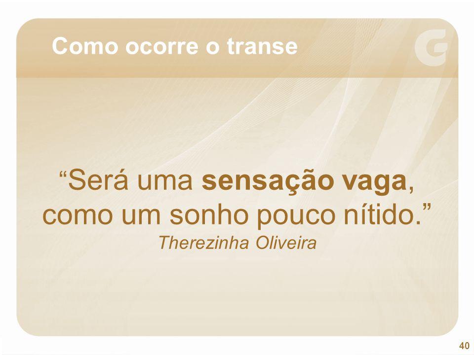 """40 """" Será uma sensação vaga, como um sonho pouco nítido."""" Therezinha Oliveira Como ocorre o transe"""