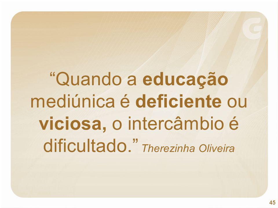 """45 """"Quando a educação mediúnica é deficiente ou viciosa, o intercâmbio é dificultado."""" Therezinha Oliveira"""
