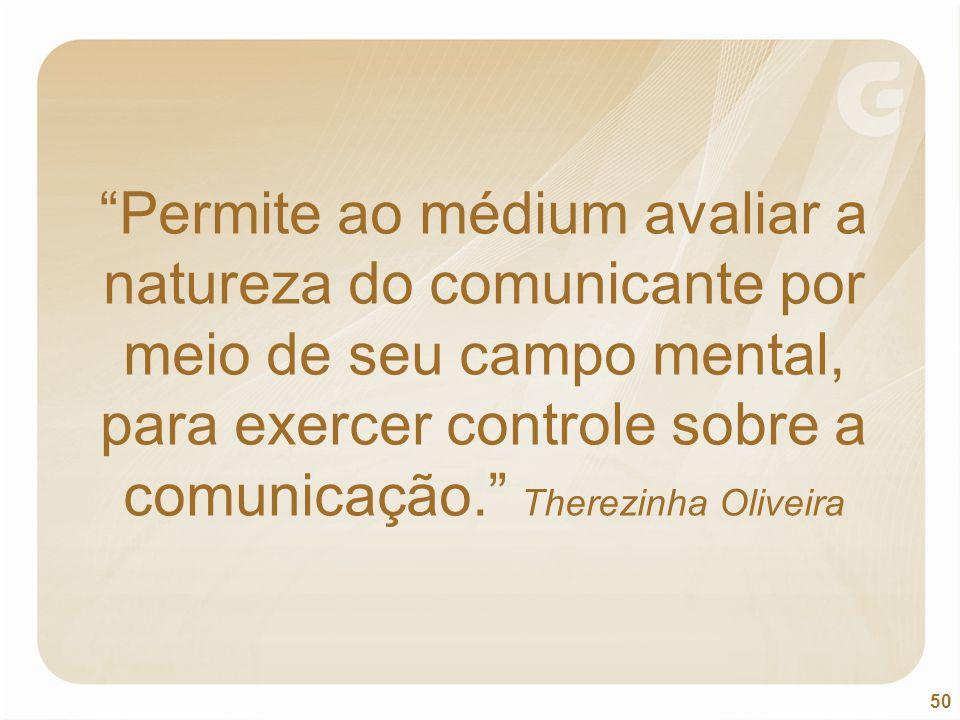 """50 """"Permite ao médium avaliar a natureza do comunicante por meio de seu campo mental, para exercer controle sobre a comunicação."""" Therezinha Oliveira"""
