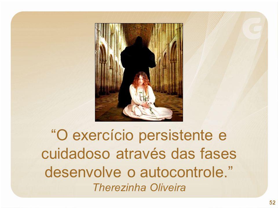 """52 """"O exercício persistente e cuidadoso através das fases desenvolve o autocontrole."""" Therezinha Oliveira"""