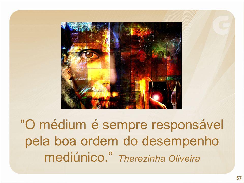 """57 """"O médium é sempre responsável pela boa ordem do desempenho mediúnico."""" Therezinha Oliveira"""