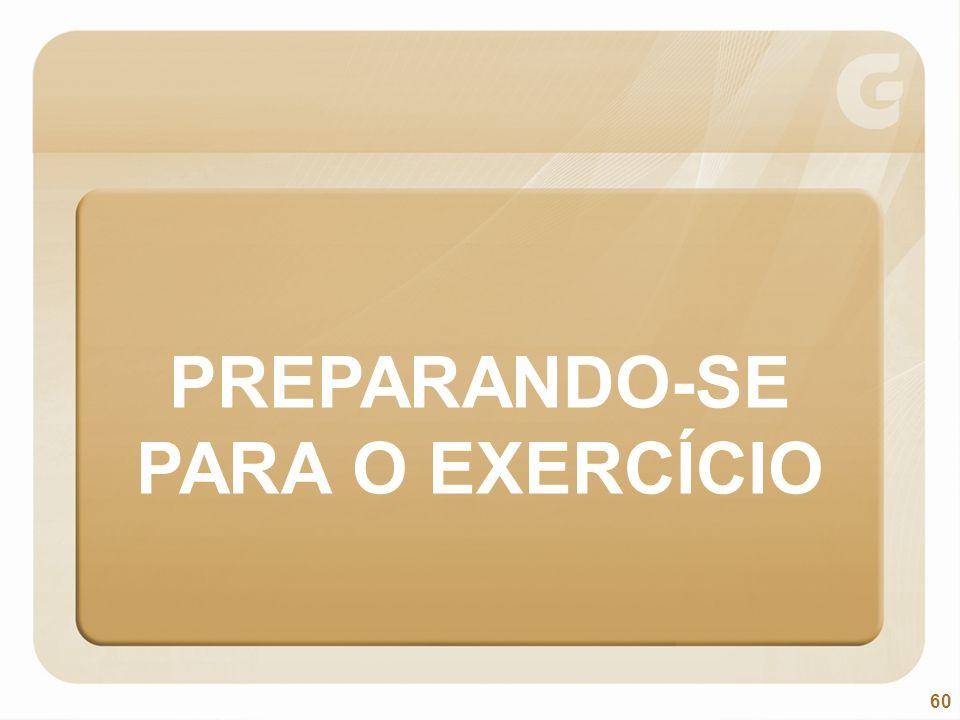 60 PREPARANDO-SE PARA O EXERCÍCIO