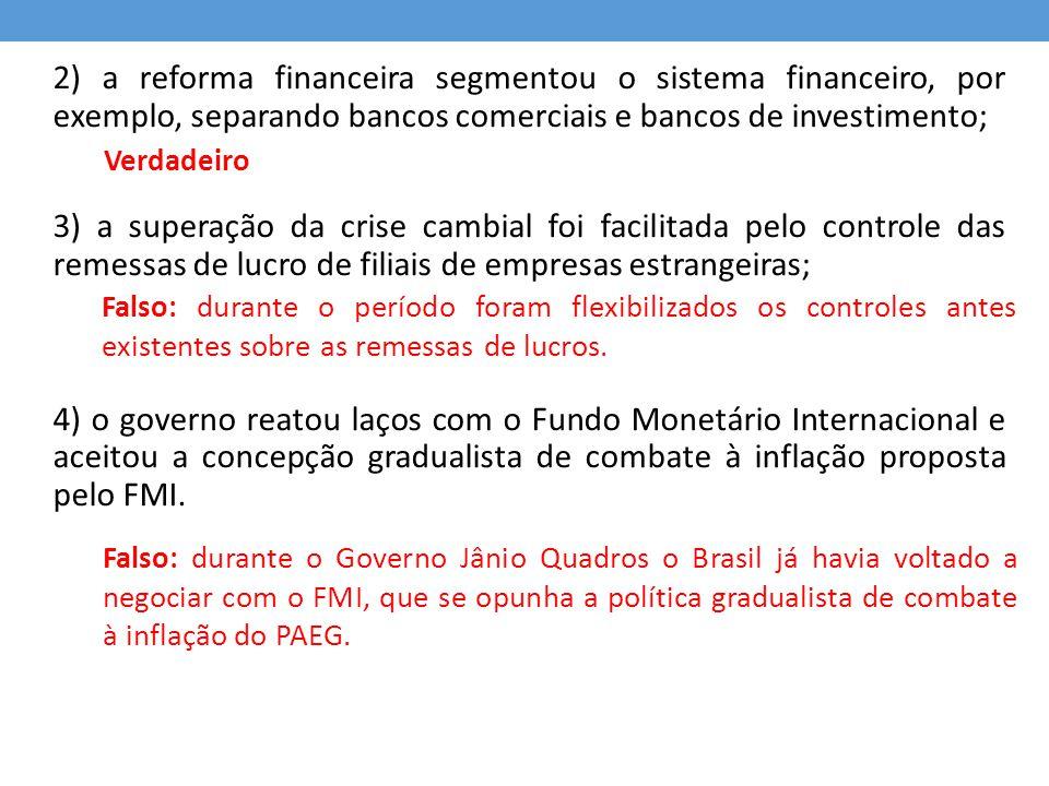 2) a reforma financeira segmentou o sistema financeiro, por exemplo, separando bancos comerciais e bancos de investimento; 3) a superação da crise cam