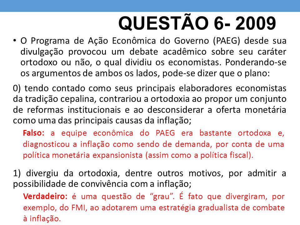 QUESTÃO 6- 2009 O Programa de Ação Econômica do Governo (PAEG) desde sua divulgação provocou um debate acadêmico sobre seu caráter ortodoxo ou não, o