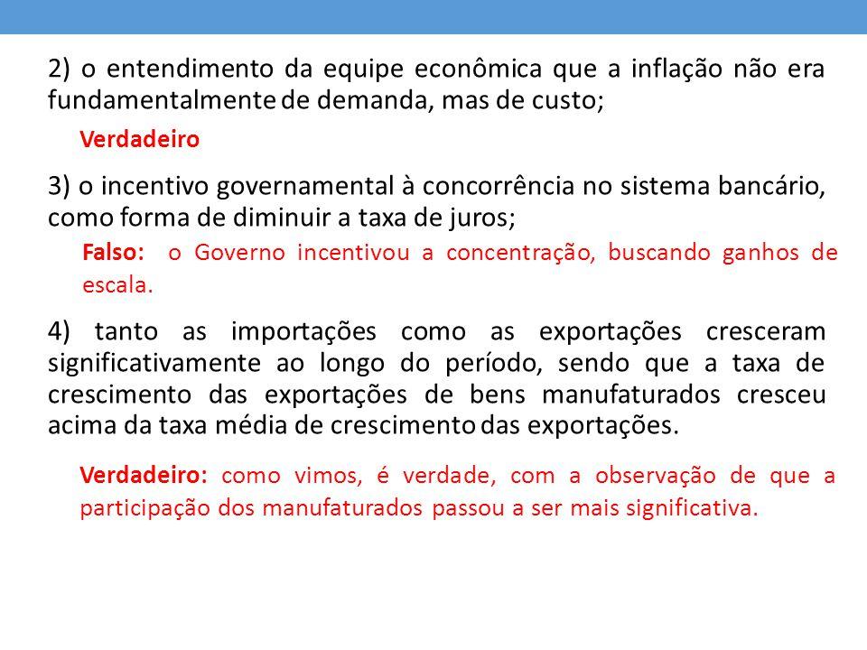 2) o entendimento da equipe econômica que a inflação não era fundamentalmente de demanda, mas de custo; 3) o incentivo governamental à concorrência no