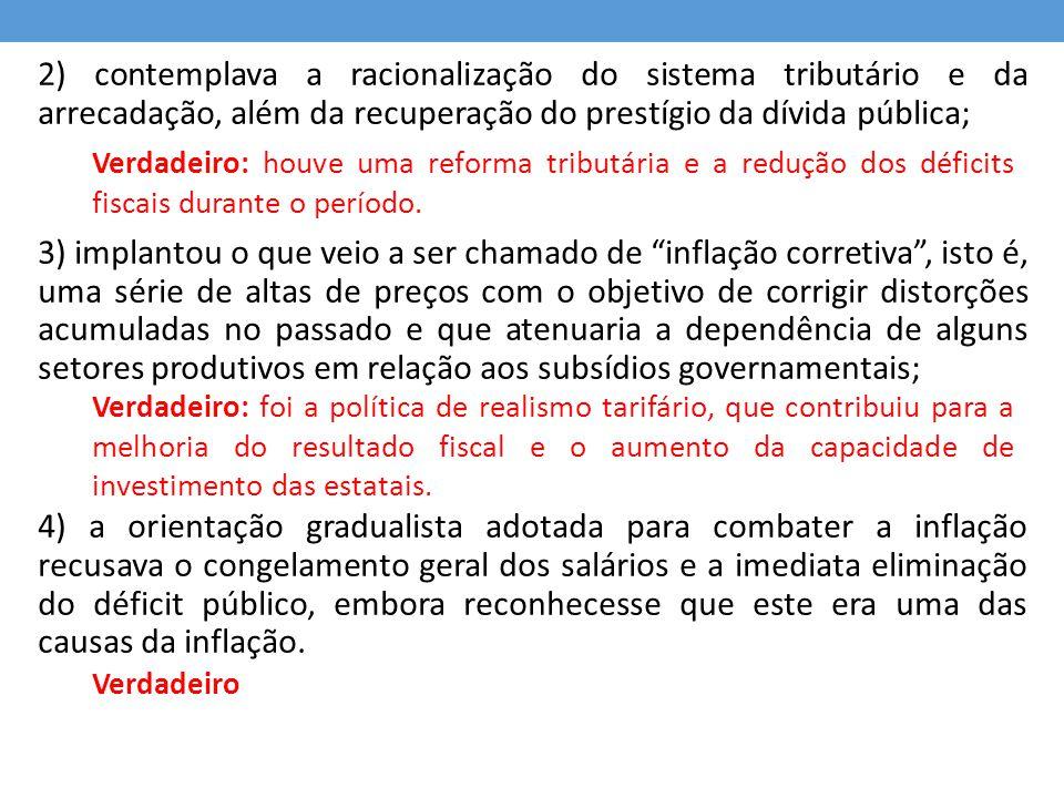 2) contemplava a racionalização do sistema tributário e da arrecadação, além da recuperação do prestígio da dívida pública; 3) implantou o que veio a