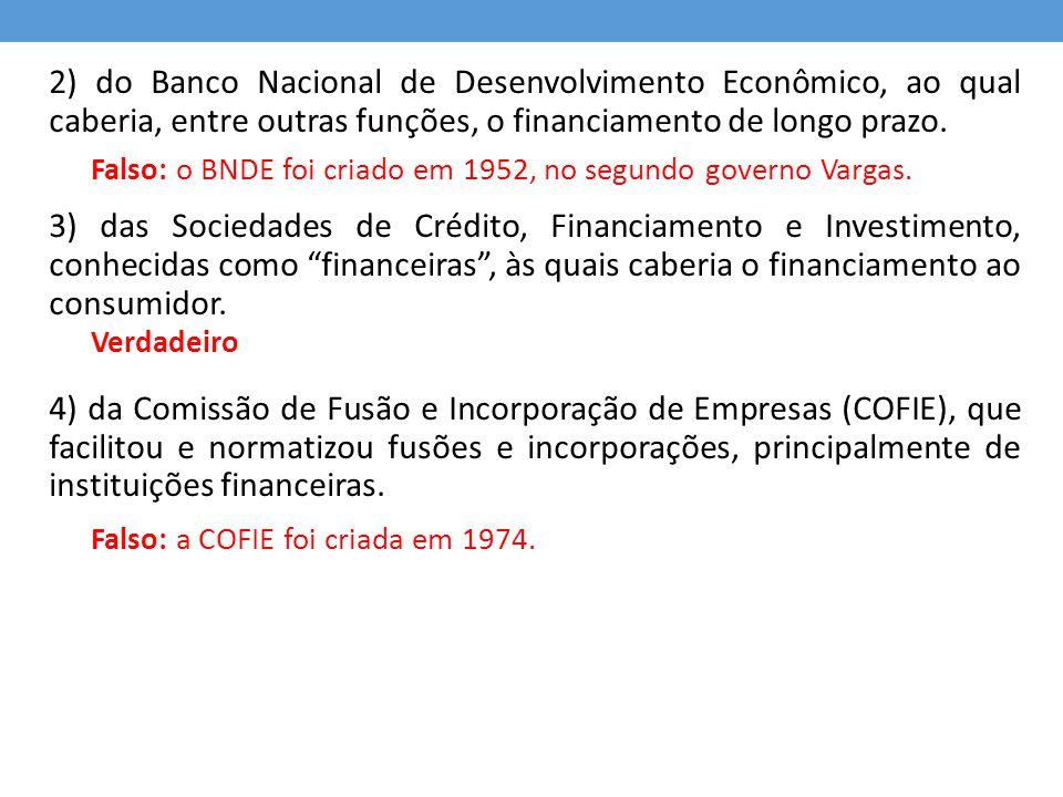 2) do Banco Nacional de Desenvolvimento Econômico, ao qual caberia, entre outras funções, o financiamento de longo prazo. 3) das Sociedades de Crédito