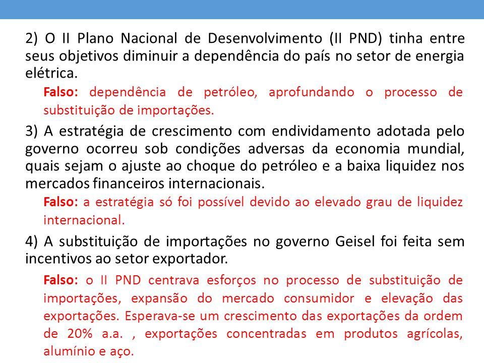 2) O II Plano Nacional de Desenvolvimento (II PND) tinha entre seus objetivos diminuir a dependência do país no setor de energia elétrica. 3) A estrat