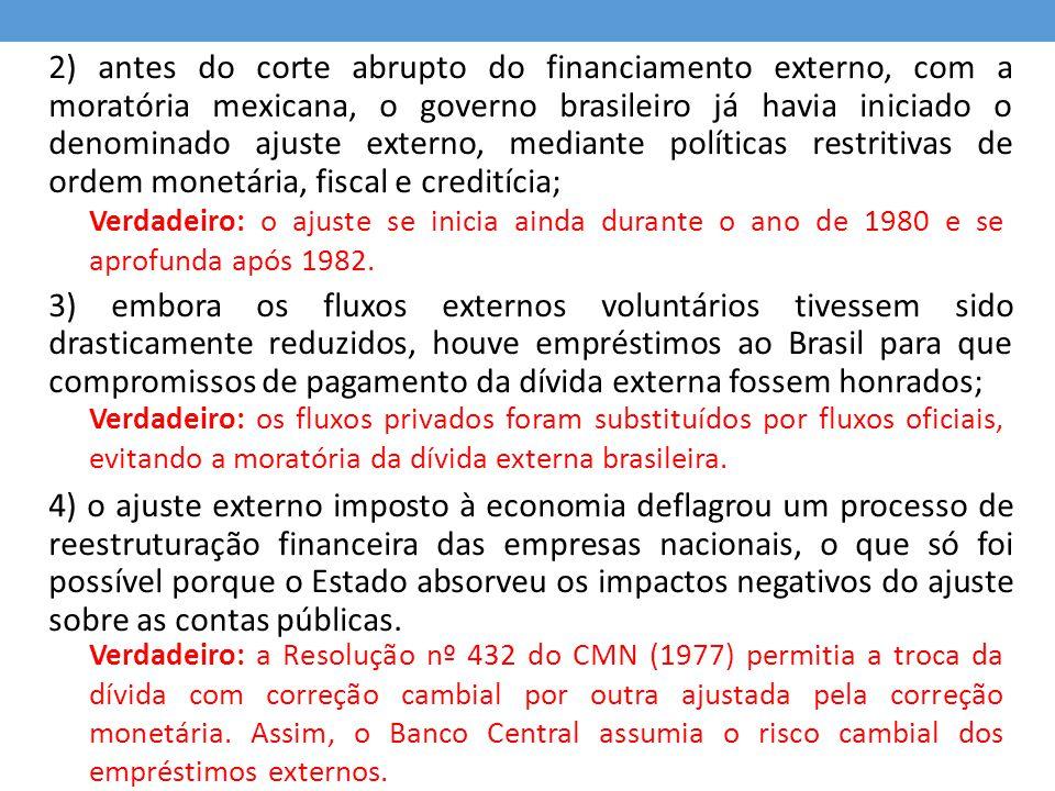 2) antes do corte abrupto do financiamento externo, com a moratória mexicana, o governo brasileiro já havia iniciado o denominado ajuste externo, medi