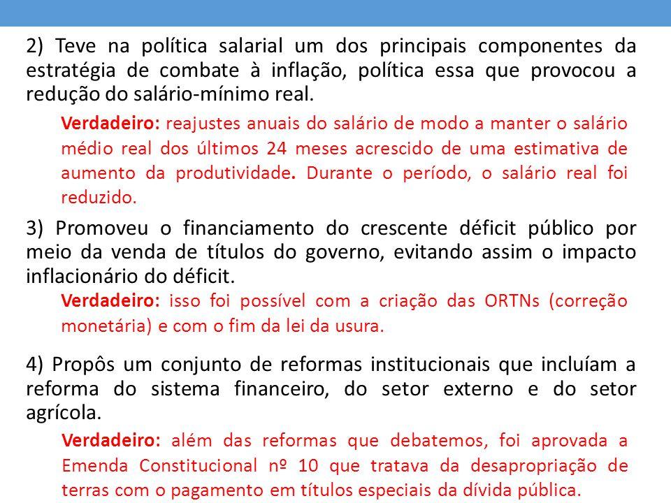 QUESTÃO 08 - 2005 De 1968 a 1973 a economia brasileira registrou elevadas taxas de crescimento econômico combinadas com taxas de inflação estáveis ou declinantes.