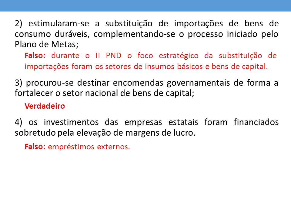 2) estimularam-se a substituição de importações de bens de consumo duráveis, complementando-se o processo iniciado pelo Plano de Metas; 3) procurou-se
