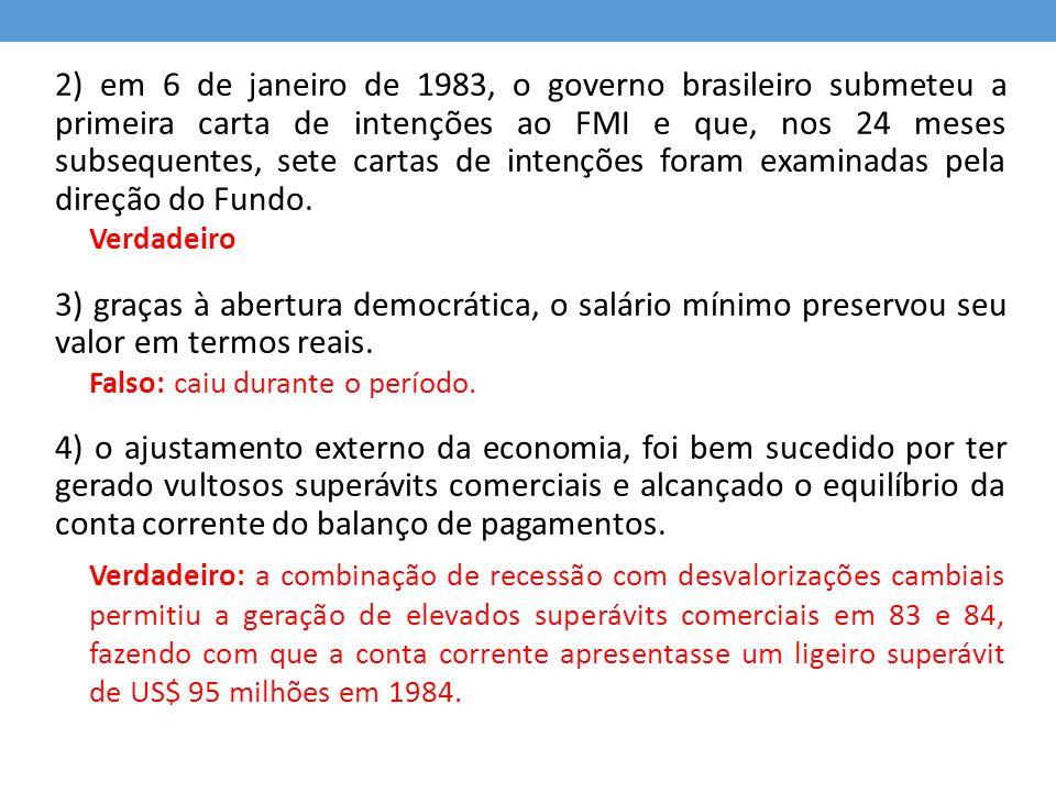 2) em 6 de janeiro de 1983, o governo brasileiro submeteu a primeira carta de intenções ao FMI e que, nos 24 meses subsequentes, sete cartas de intenç
