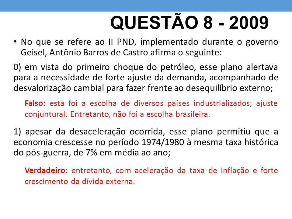 QUESTÃO 8 - 2009 No que se refere ao II PND, implementado durante o governo Geisel, Antônio Barros de Castro afirma o seguinte: 0) em vista do primeir