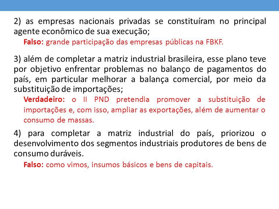 2) as empresas nacionais privadas se constituíram no principal agente econômico de sua execução; 3) além de completar a matriz industrial brasileira,