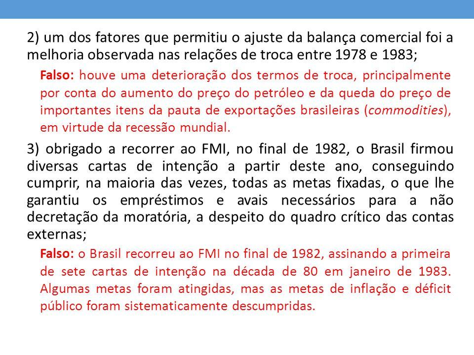 2) um dos fatores que permitiu o ajuste da balança comercial foi a melhoria observada nas relações de troca entre 1978 e 1983; 3) obrigado a recorrer