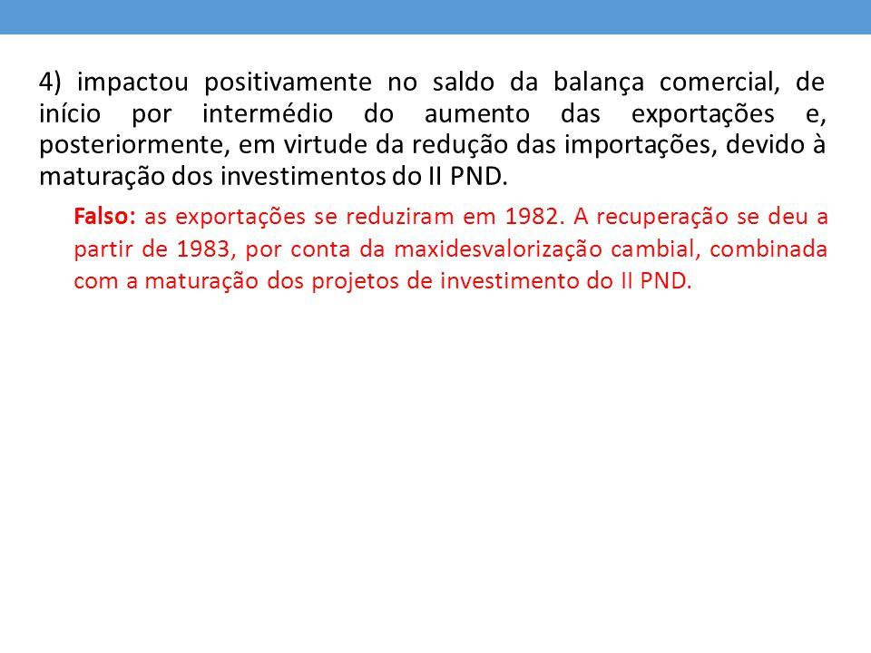 4) impactou positivamente no saldo da balança comercial, de início por intermédio do aumento das exportações e, posteriormente, em virtude da redução