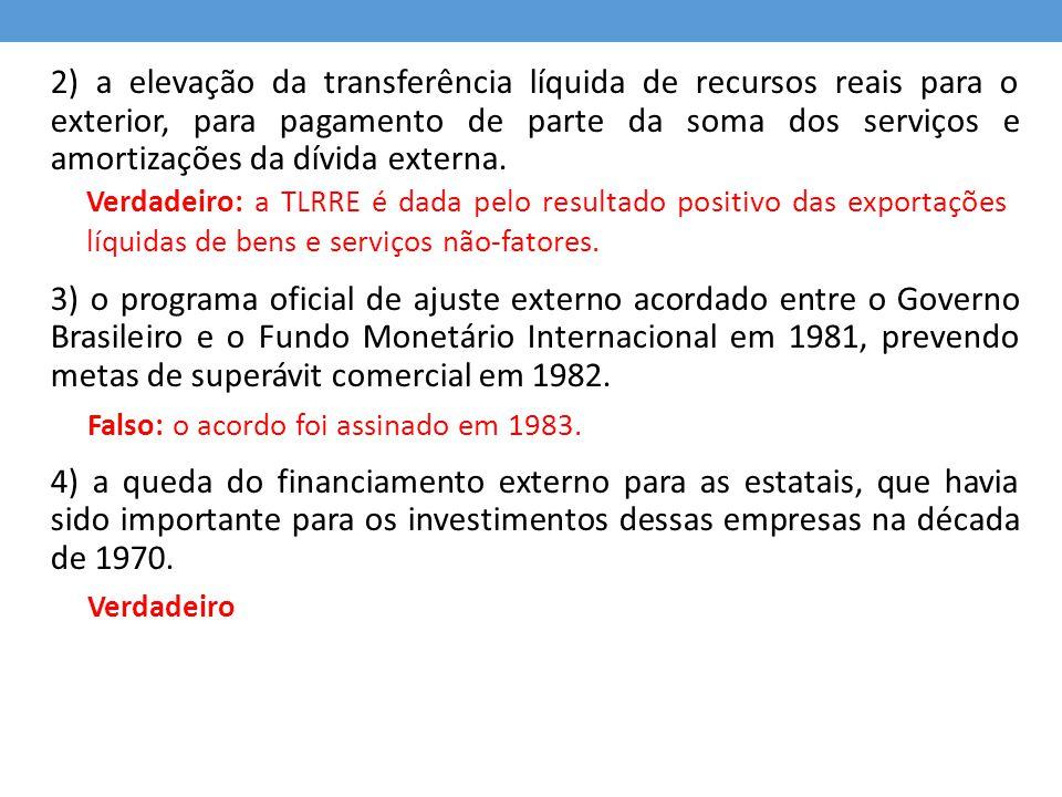 2) a elevação da transferência líquida de recursos reais para o exterior, para pagamento de parte da soma dos serviços e amortizações da dívida extern