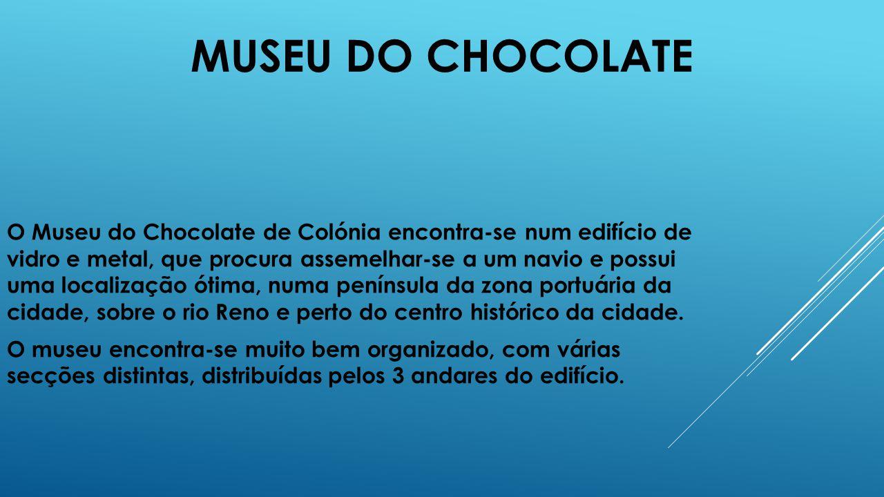 MUSEU DO CHOCOLATE O Museu do Chocolate de Colónia encontra-se num edifício de vidro e metal, que procura assemelhar-se a um navio e possui uma localização ótima, numa península da zona portuária da cidade, sobre o rio Reno e perto do centro histórico da cidade.