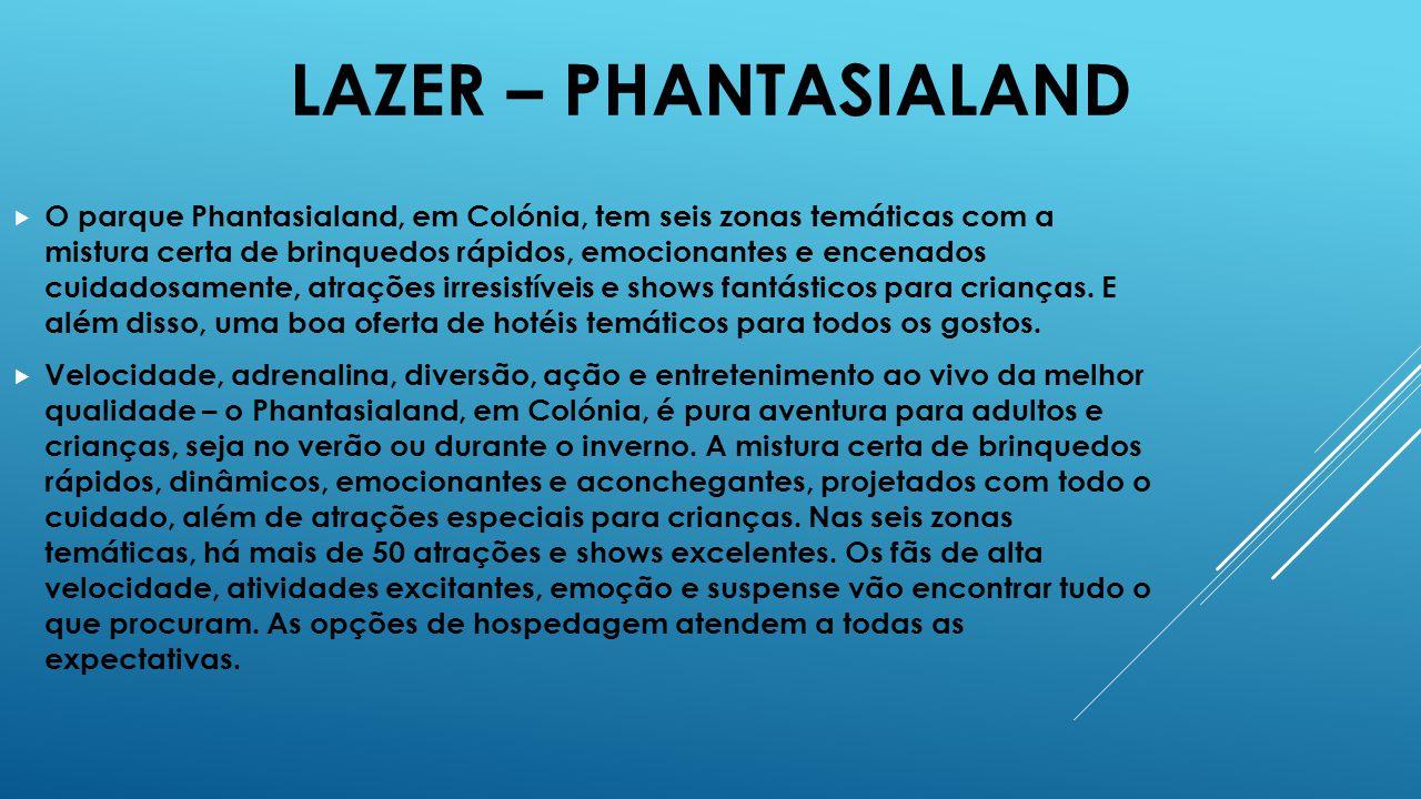 LAZER – PHANTASIALAND  O parque Phantasialand, em Colónia, tem seis zonas temáticas com a mistura certa de brinquedos rápidos, emocionantes e encenad