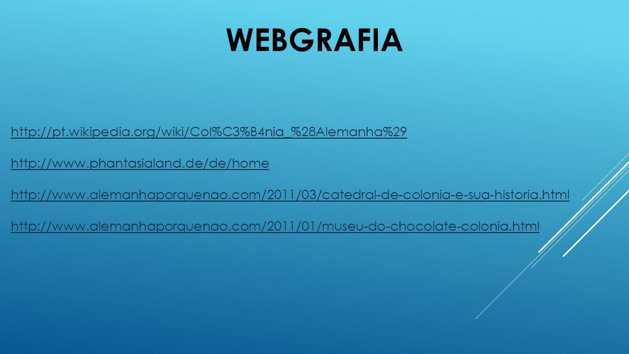 WEBGRAFIA http://pt.wikipedia.org/wiki/Col%C3%B4nia_%28Alemanha%29 http://www.phantasialand.de/de/home http://www.alemanhaporquenao.com/2011/03/catedr