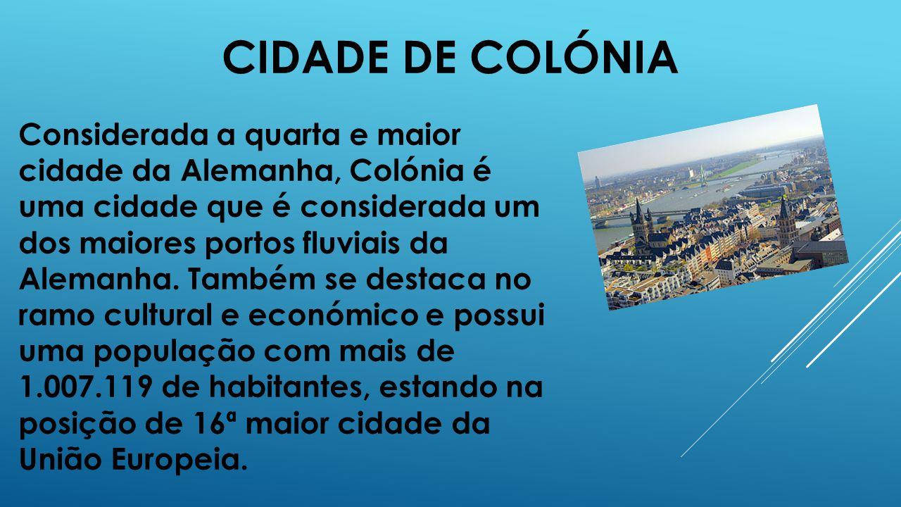 CIDADE DE COLÓNIA Considerada a quarta e maior cidade da Alemanha, Colónia é uma cidade que é considerada um dos maiores portos fluviais da Alemanha.