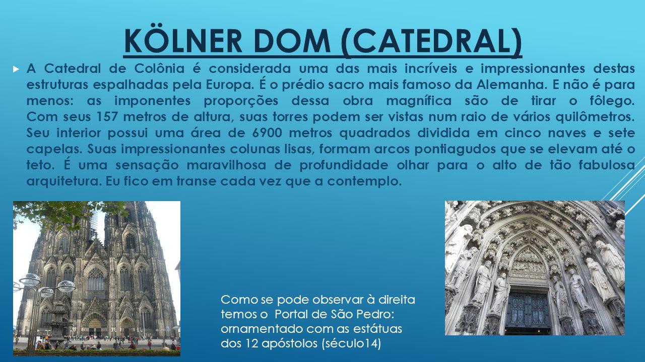 KÖLNER DOM (CATEDRAL)  A Catedral de Colônia é considerada uma das mais incríveis e impressionantes destas estruturas espalhadas pela Europa. É o pré