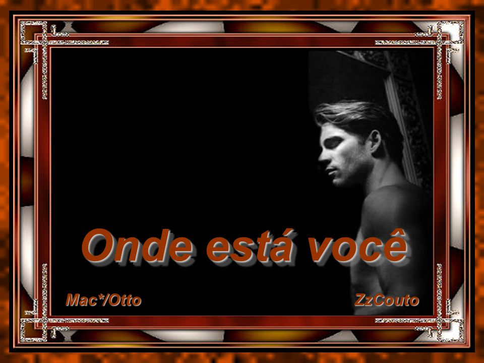 Onde está você Mac*/Otto ZzCouto Mac*/Otto ZzCouto