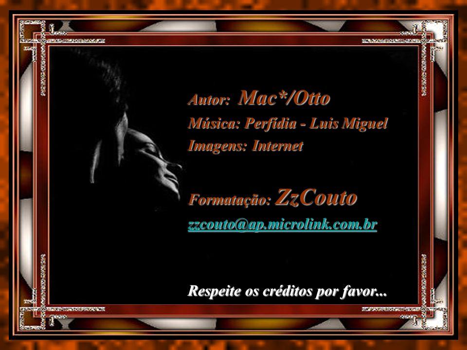 Autor: Mac*/Otto Música: Perfídia - Luis Miguel Imagens: Internet Formatação: ZzCouto zzcouto@ap.microlink.com.br Respeite os créditos por favor...